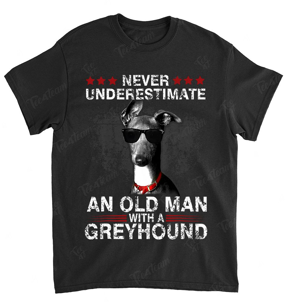 Never Underestimate An Old Man - Greyhound Dog