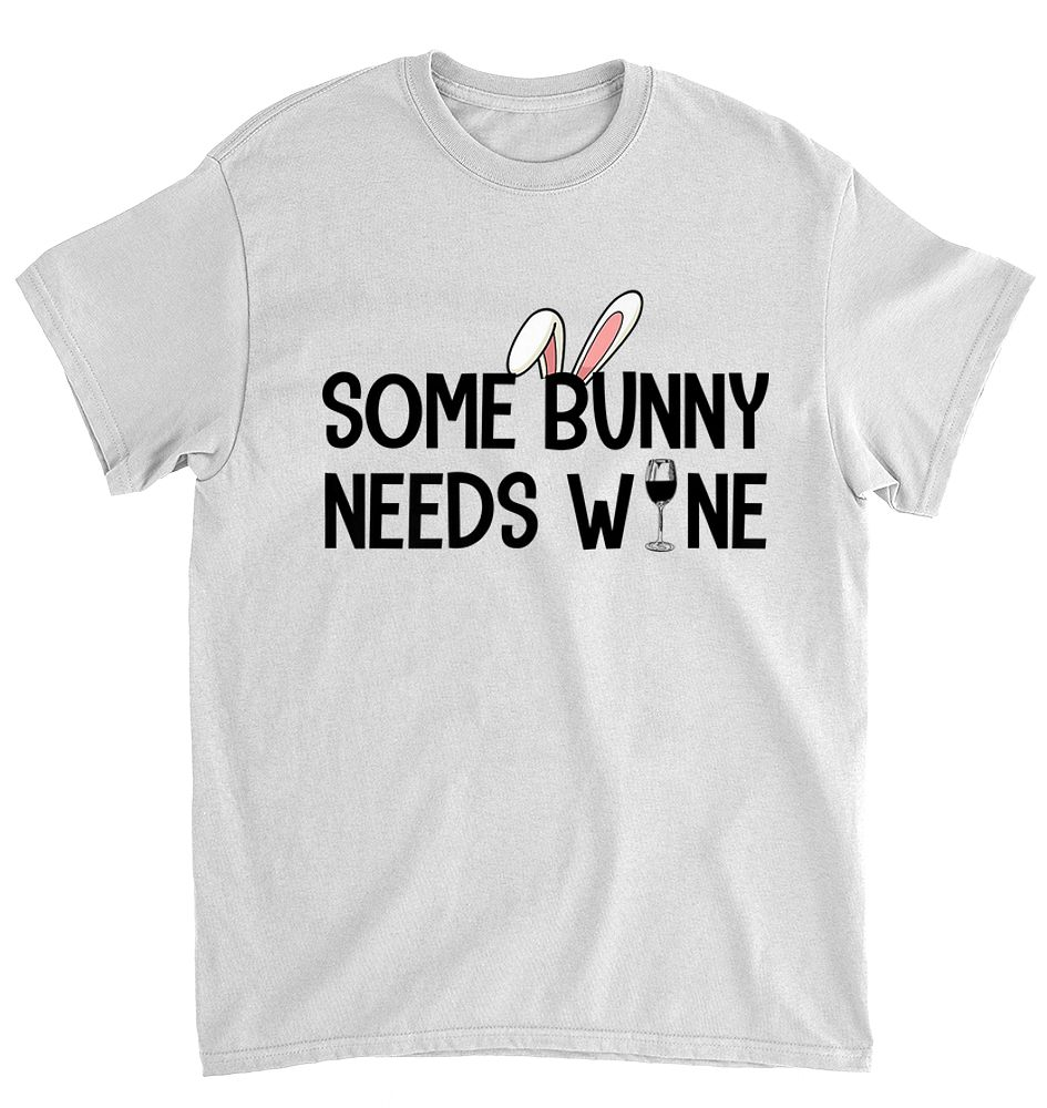 Some Bunny Needs Wine T Shirt Easter Day Gift Tee4team